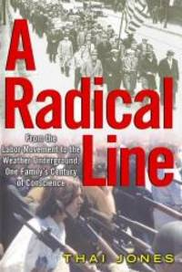 A Radical Line: From the Labor Movement to the Weather Underground, One Family's Century of...