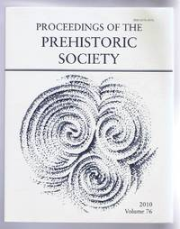 Proceedings of the Prehistoric Society, 2010, Volume 76