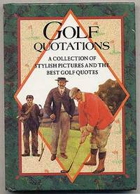 Golf Quotations: A Collection of Stylish Pictures and the Best Golf Quotes