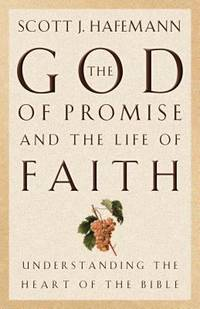 The God of Promise and the Life of Faith : Understanding the Heart of the Bible
