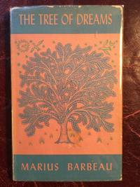 The Tree Of Dreams Hardcover by Marius Barbeau - First Canadian Edition - 1955 - from Three Geese In Flight Celtic Books and Biblio.com