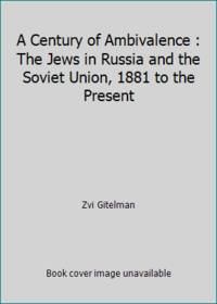 A Century of Ambivalence: The Jews of Russia and the Soviet Union, 1881 to the Present by  Zvi Gitelman - Hardcover - 1988 - from ThriftBooks (SKU: G0805240349I3N01)