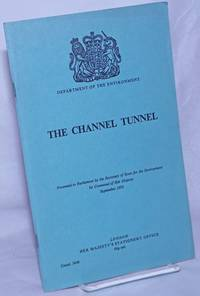 image of The Channel Tunnel. Presented to Parliament by the Secretary of State for the Environment by Command of Her Majesty September 1973