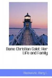 Dame Christian Colet: Her Life and Family by Mackenzie Mary L - 2009-05-20