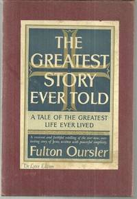 GREATEST STORY EVER TOLD A Tale of the Greatest Life Ever Lived, Oursler, Fulton
