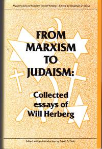 From Marxism to Judaism: The Collected Essays of Will Herberg Masterworks of Modern Jewish Writing