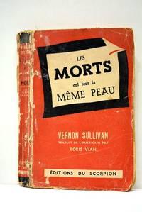 Les Morts ont tous la même peau. Vernon Sullivan. Traduit de l'Américain.