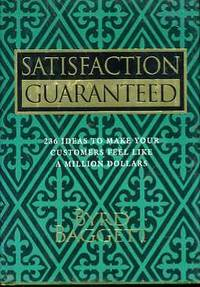 Satisfaction Guaranteed 236 Ideas to Make Your Customers Feel like a  Million Dollars