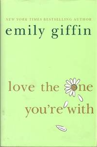 Love the One You're With by  Emily Giffin - Hardcover - 2008-05-13 2019-02-27 - from Chili Fiesta Books (SKU: 190227008)