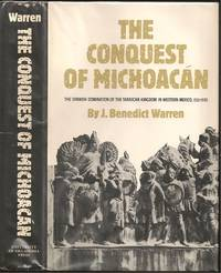 The Conquest of Michoacan: The Spanish domination of the Trascan Kingdom in Western Mexico, 1521-1530