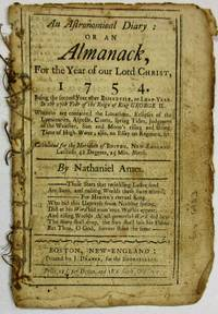 AN ASTRONOMICAL DIARY: OR AN ALMANACK FOR THE YEAR OF OUR LORD CHRIST, 1754... CALCULATED FOR THE MERIDIAN OF BOSTON, NEW- ENGLAND