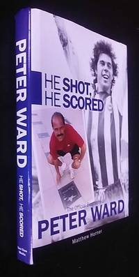 He Shot, He Scored: The Official Biography of Peter Ward SIGNED/Inscribed