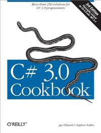 C# 3.0 Cookbook: More Than 250 Solutions for C# 3.0 Programmers