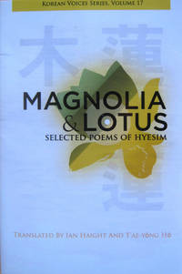 Magnolia & Lotus: Selected Poems of Hyesim by  Ian Haight - Paperback - First Edition stated - from West of Eden Books and Biblio.co.uk