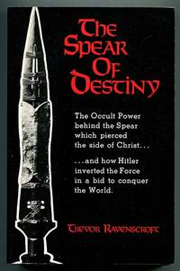 The Spear of Destiny: The Occult Power Behind the Spear Which Pierced the Side of Christ