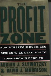 The Profit Zone  How Strategic Business Design Will Lead You To Tomorrow's  Profits