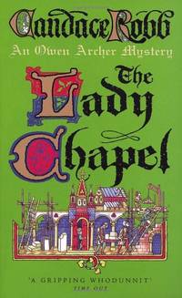 The Lady Chapel: An Owen Archer Mystery (Owen Archer Mysteries 02) by  Candace Robb - Paperback - from World of Books Ltd (SKU: GOR001351028)