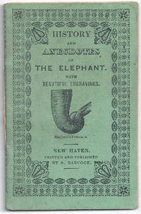 HISTORY AND ANECDOTES OF THE ELEPHANT. With Beautiful Engravings
