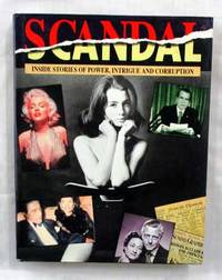 SCANDAL Inside Stories of Power, Intrigue and Corruption by No Author Noted - 1991