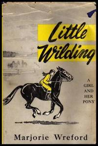 LITTLE WILDING - A Girl and Her Pony by  Marjorie Wreford - First Edition - 1949 - from W. Fraser Sandercombe and Biblio.com