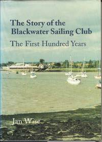 The Story of the Blackwater Sailing Club: The First Hundred Years by  Jan Wise - Hardcover - 1999 - from Deez Books and Biblio.com
