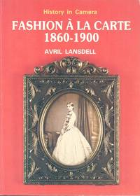 Fashion a la Carte, 1860-1900: A Study of Fashion Through Cartes-de-viste (History in camera) by  Avril Lansdell - 1st  Edition - 1985 - from Dereks Transport Books and Biblio.co.uk