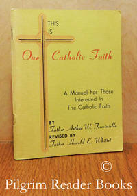 This Is Our Catholic Faith: A Manual for Those Interested in the Catholic  Faith.