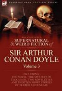 image of The Collected Supernatural and Weird Fiction of Sir Arthur Conan Doyle : 3-Including the Novel 'the Mystery of Cloomber,' Two Novelettes and Thirteen S