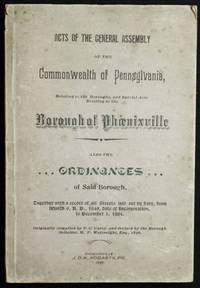 Acts of the General Assembly of the Commonwealth of Pennsylvania, Relating to the Boroughs, and Special Acts Relating to the Borough of Phoenixville . . . Originally compiled by P.G. Carey, an revised by the Borough Solicitor, H.P. Waitneight, Esq., 1896
