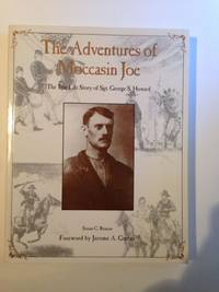 The Adventures of Moccasin Joe the True Life Story of Sgt. George S. Howard