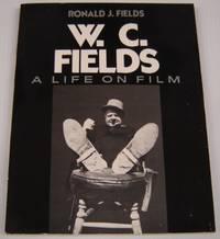 W. C. Fields: A Life On Film
