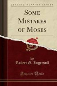 image of Some Mistakes of Moses (Classic Reprint)
