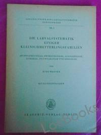 DIE LARVALSYSTEMATIK EINIGER KLEINSCHMETTERLINGSFAMILIEN (Hyponomeutidae, Orthoteliidae, Acrolepiidae, Tineidae, Incurvariidae und Adelidae)