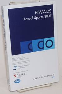 HIV/AIDS annual update 2007 based on the proceedings of the 17th annual Clinical Care Options for HIV Symposium, Hotel del Coronado, Coronado, California May 31-June 3, 2007