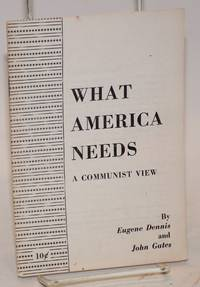 What America needs; a Communist view by Dennis, Eugene and John Gates - 1956