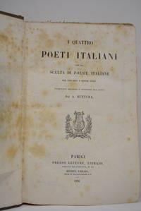 QUATTRO (I) poeti italiani con una scelta di poesie italiane dal 1200 sino a'nostri tempi....