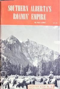 Southern Alberta's Roamin' Empire. Frontier Book No. 6.