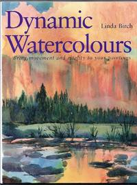 Dynamic Watercolours.  Bring movement and vitality to your paintings