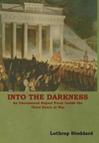 Into the Darkness: An Uncensored Report from Inside the Third Reich at War by Lothrop Stoddard - 2018-07-14 - from Books Express (SKU: 161895282X)