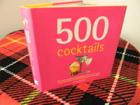 500 Cocktails: The Only Cocktail Compendium You\'ll Ever Need (500 Cooking (Sellers))