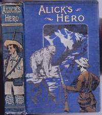 "Alick's Hero -by the author of ""Dickie's Secret"" & ""At Last"""