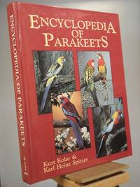 Encyclopedia of Parakeets by Kurt Kolar; Karl Heinz Spitzer - 1st Edition 1st Printing - 1990 - from Henniker Book Farm and Biblio.co.uk
