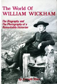 image of The World of William Wickham : The Biography and the Photography of a Remarkable Victorian