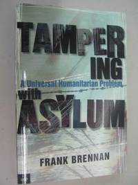 Tampering With Asylum : A Universal Humanitarian Problem