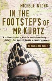 In the Footsteps of Mr Kurtz by Michela Wrong - 2001-03-04