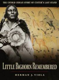 Little Bighorn Remembered : The Untold Indian Story of Custer's Last Stand