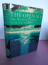 New Naturalist No.  34 THE OPEN SEA: ITS NATURAL HISTORY Part I: The World of Plankton