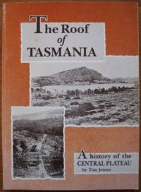 The Roof of Tasmania : a history of the Central Plateau.