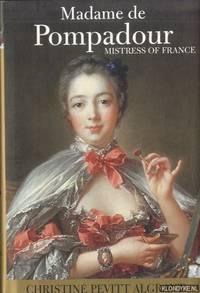 Madame de Pompadour. Mistress of France by  Christine Pevitt Algrant - Hardcover - 2002 - from Klondyke (SKU: 00227674)