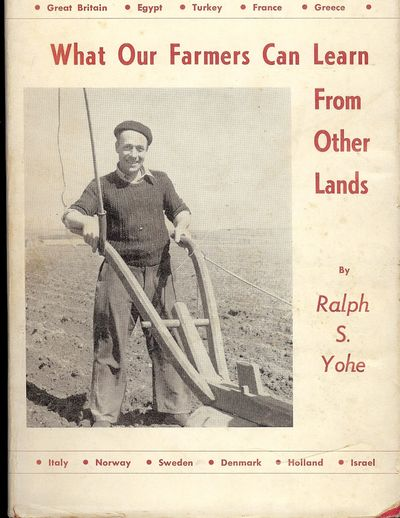 The Iowa State College Press, 1953. YOHE, Ralph Sandlin. WHAT OUR FARMERS CAN LEARN FROM OTHER LANDS...